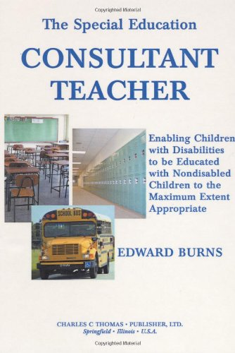 9780398075101: The Special Education Consultant Teacher: Enabling Children With Disabilities to Be Educated With Nondisabled Children to the Maximun Extent Appropriate
