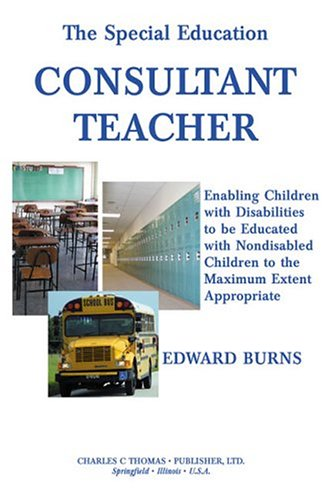 9780398075118: The Special Education Consultant Teacher: Enabling Children With Disabilities to Be Educated With Nondisabled Children to the Maximun Extent Appropriate