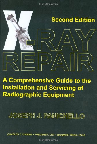 9780398075378: X-ray Repair: A Comprehensive Guide To The Installation And Servicing Of Radiographic Equipment