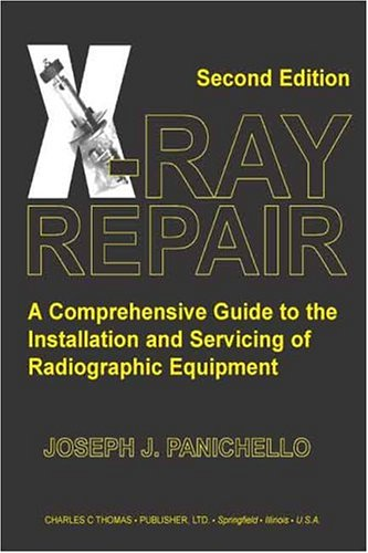 9780398075385: X-ray Repair: A Comprehensive Guide To The Installation And Servicing Of Radiographic Equipment