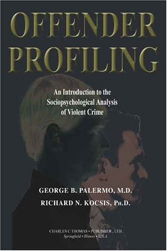 Offender Profiling: An Introduction To The Sociopsychological Analysis Of Violent Crime (American ...