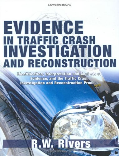 9780398076443: Evidence in Traffic Crash Investigation And Reconstruction: Identification, Interpretation And Analysis of Evidence, And the Traffic Crash Investigation And Reconstruction Process