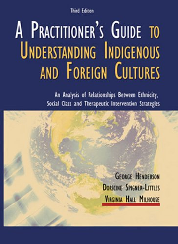 A Practitioner's Guide to Understanding Indigenous and Foreign Cultures: An Analysis of Relationships Between Ethnicity, Social Class and Therapeutic Intervention Strategies (9780398076559) by George Henderson; Dorscine, Spigner-Littles; Virginia Milhouse