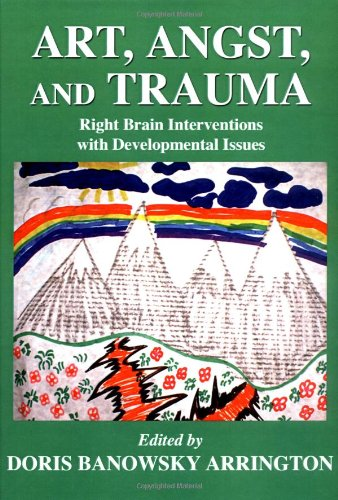 9780398077327: Art, Angst, and Trauma: Right Brain Interventions With Developmental Issues