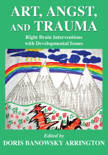 9780398077334: Art, Angst, and Trauma: Right Brain Interventions With Developmental Issues