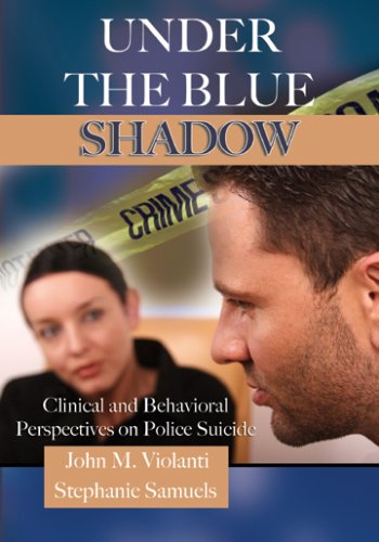 9780398077693: Under the Blue Shadow: Clinical and Behavioral Perspectives on Police Suicide