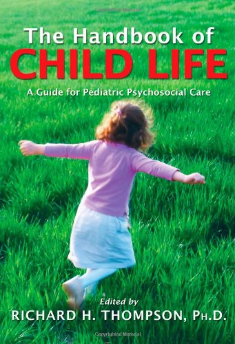 9780398078324: The Handbook of Child Life: A Guide for Pediatric Psychosocial Care