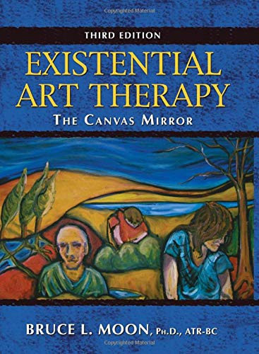 Existential Art Therapy: The Canvas Mirror: Moon, Bruce L./