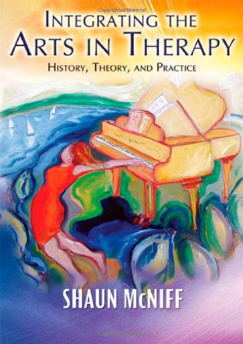 9780398078683: Integrating the Arts in Therapy: History, Theory, and Practice