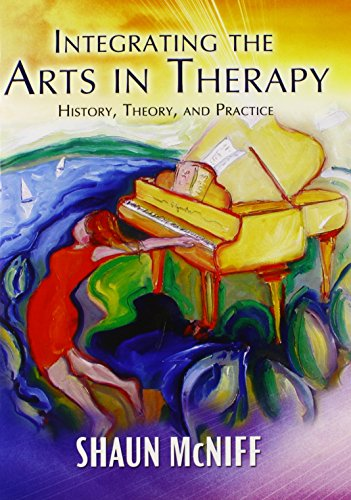9780398078690: Integrating the Arts in Therapy: History, Theory, and Practice