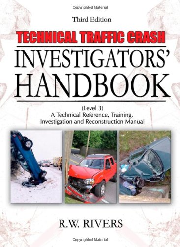 Technical Traffic Crash Investigators' Handbook: A Technical: R. W. Rivers