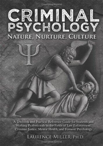 9780398087159: Criminal Psychology: Nature, Nurture, Culture: A Textbook and Practical Reference Guide for Students and Working Professionals in the Fields of Law Enforcement, Criminal J