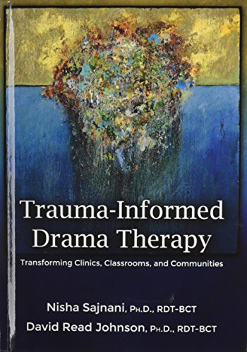 9780398087760: Trauma-Informed Drama Therapy: Transforming Clinics, Classrooms, and Communities