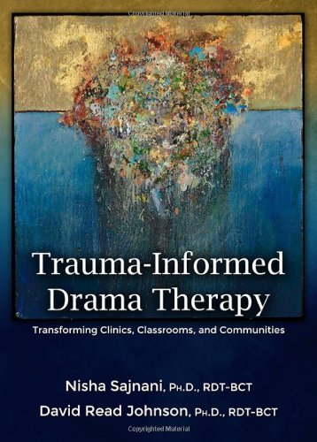 9780398087777: Trauma-Informed Drama Therapy: Transforming Clinics, Classrooms, and Communities