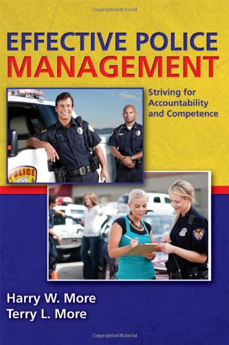 Effective Police Management: Striving for Accountability and Competence: More, Harry W.; More, ...