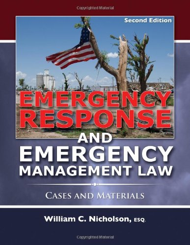 Emergency Response and Emergency Management Law: Cases and Materials: William C. Nicholson