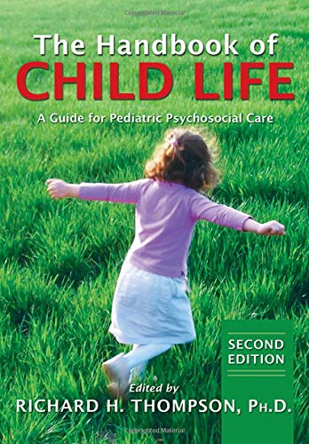 The Handbook of Child Life: A Guide for Pediatric Psychosocial Care: Richard H.