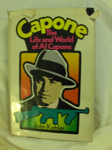 Capone: The Life and World of Al Capone: Kobler, John