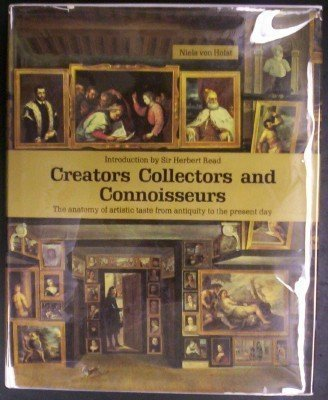 9780399101755: Creators, Collectors, and Connoisseurs : The Anatomy of Artistic Taste from Antiquity to the Present Day.