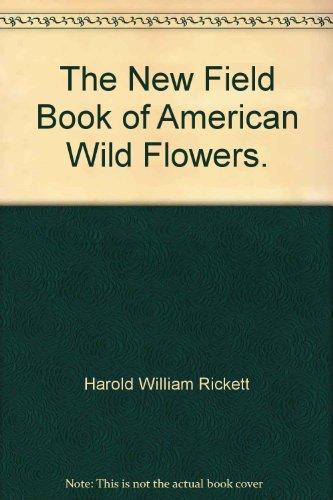 The new field book of American wild: Rickett, Harold William