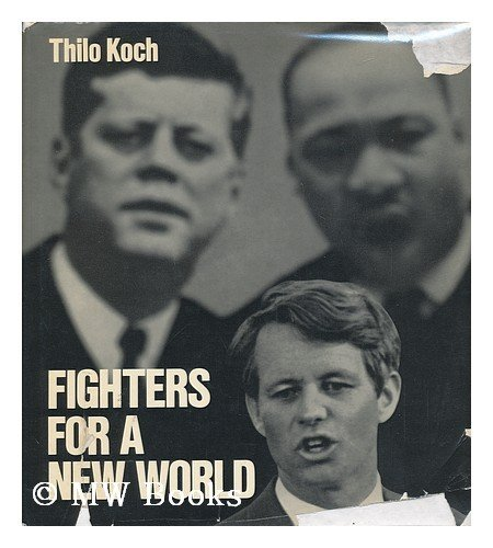 Fighters for a New World: John F. Kennedy, Martin Luther King, Robert F. Kennedy.: Koch, Thilo.
