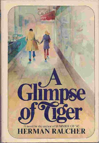 A Glimpse of Tiger: A Novel.: Raucher, Herman.
