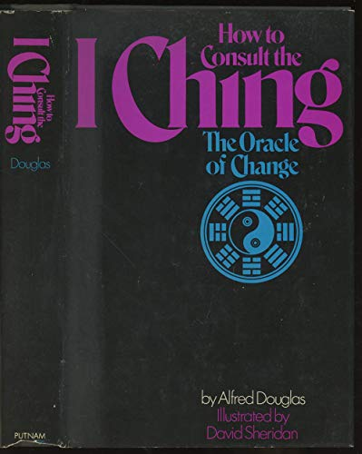 9780399104220: How to Consult the I Ching, the Oracle of Change.