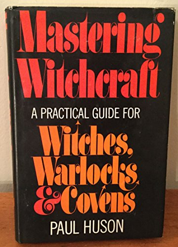 9780399105265: Mastering Witchcraft. A Practical Guide for Witches, Warlocks and Covens