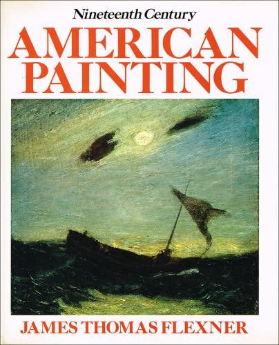Nineteenth Century American Painting.: Flexner, James Thomas,