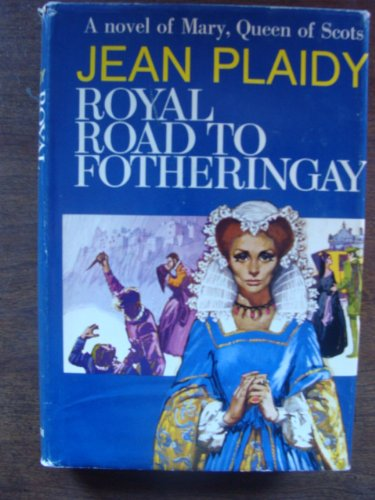9780399107115: Royal Road to Fotheringay: A Novel of Mary, Queen of Scots