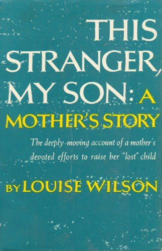 This Stranger, My Son; A Mother's Story.