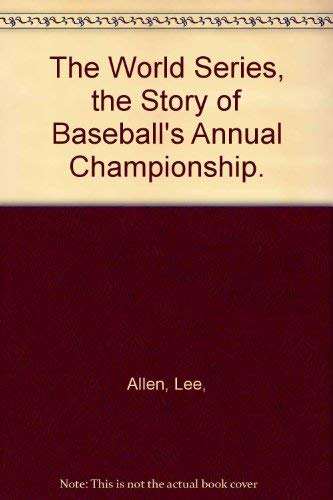 9780399108860: The World Series, the Story of Baseball's Annual Championship.