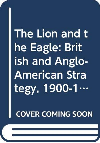 The Lion and the Eagle: British and Anglo-American Strategy, 1900-1950: Collier, Basil