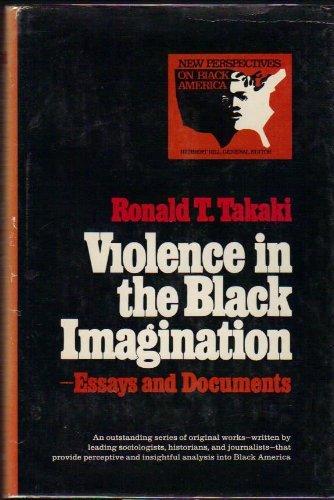 Violence in the Black Imagination: Essays and: Ronald T. Takaki