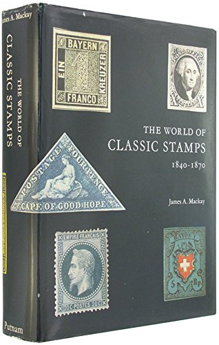 9780399110146: The World of Classic Stamps: 1840-1870 [By] James A. MacKay.