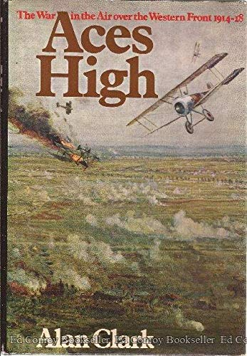 Aces High: The War in the Air Over the Western Front 1914-1918: Clark, Alan