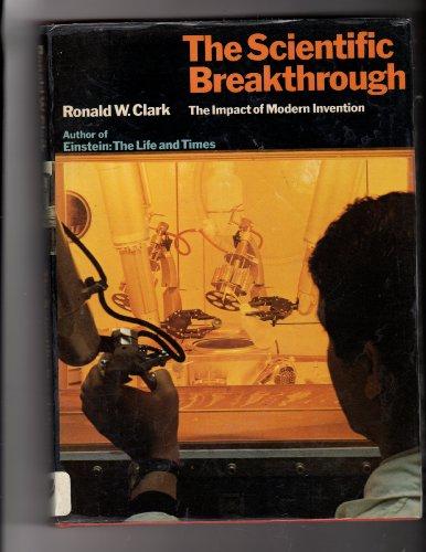 The Scientific Breakthrough: The Impact of Modern Invention: Clark, Ronald William
