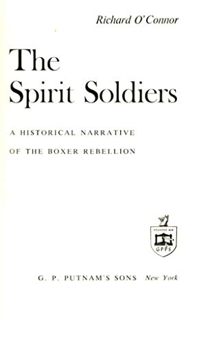 The spirit soldiers;: A historical narrative of the Boxer Rebellion: O'Connor, Richard