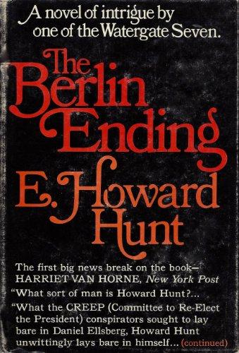 The Berlin Ending: A Novel of Discovery: E. Howard Hunt