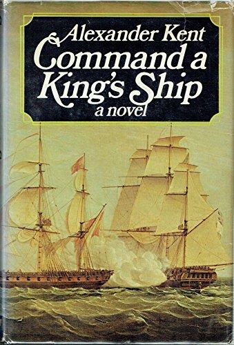 Command a King's Ship: Kent, Alexander.