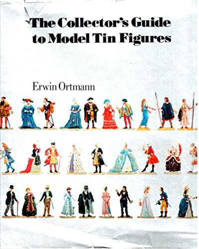 9780399112966: The collector's guide to model tin figures: Erwin Ortmann ; photos. by Ernst Schafer ; English version by Ruth Michaelis-Jena and Patrick Murray
