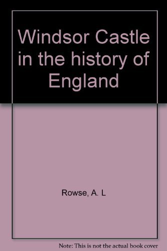 Windsor Castle in the history of England (9780399113529) by A. L Rowse