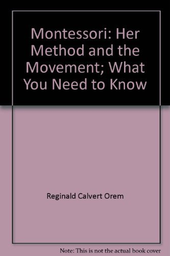 9780399113628: Montessori: Her Method and the Movement; What You Need to Know