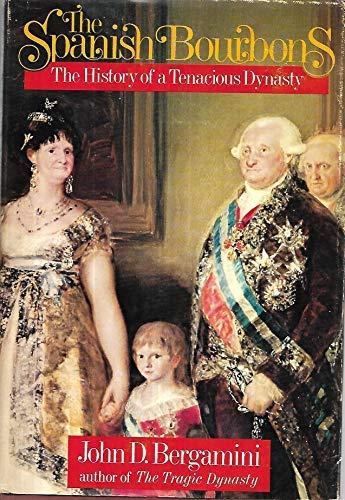 The Spanish Bourbons: The history of a: Bergamini, John D