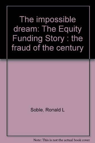 The impossible dream: The Equity Funding story, the fraud of the century: Soble, Ronald L