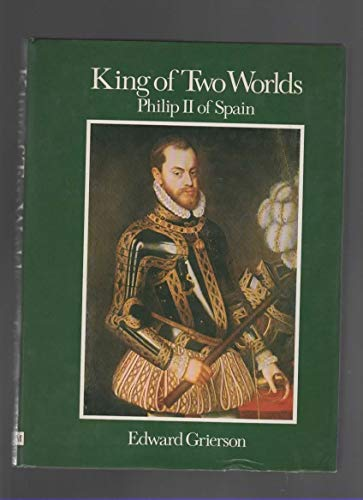 9780399113840: Title: King of two worlds Philip II of Spain