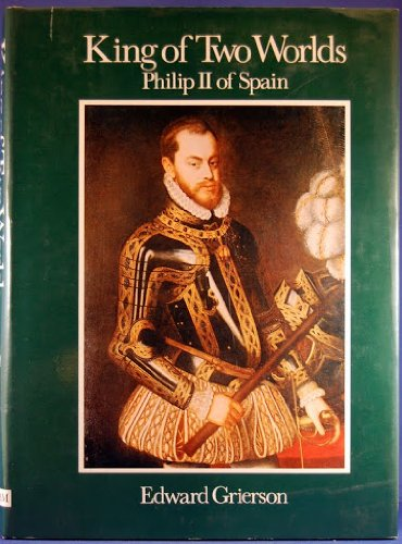 9780399113840: King of two worlds: Philip II of Spain