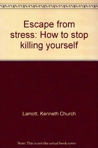 Escape from stress: How to stop killing: Kenneth Church Lamott