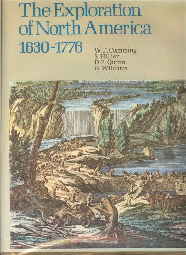 The Exploration of North America 1630-1776: Cumming, W.P., S.E. Hillier, D.B. Quinn and Glyndwr ...