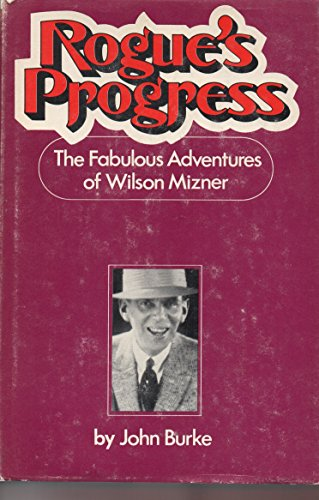 Rogue's progress: The fabulous adventures of Wilson Mizner: O'Connor, Richard